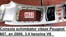 Consola schimbator viteze Peugeot 607